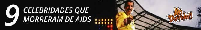 9 celebridades que morreram de Aids