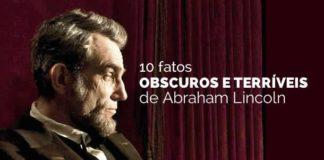 10 fatos obscuros e terríveis de Abraham Lincoln