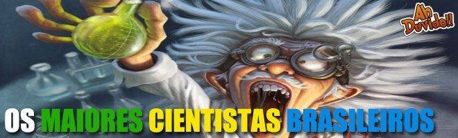 Os maiores cientistas Brasileiros