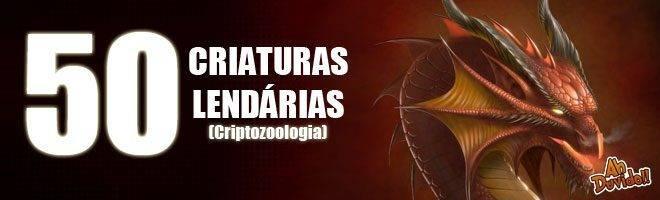 A lista definitiva das 50 maiores criaturas lendárias da criptozoologia, entre elas o Leviatã, Homens Lagartos e o Kraken.